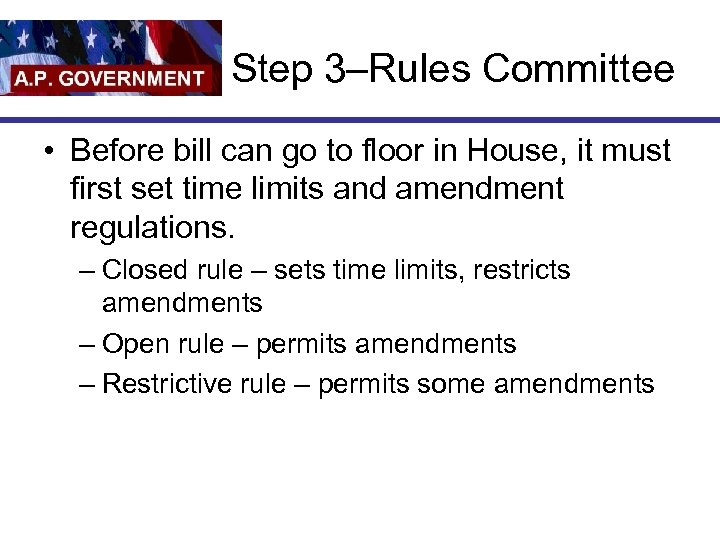 Step 3–Rules Committee • Before bill can go to floor in House, it must