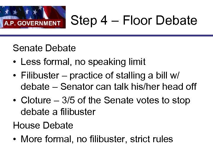 Step 4 – Floor Debate Senate Debate • Less formal, no speaking limit •