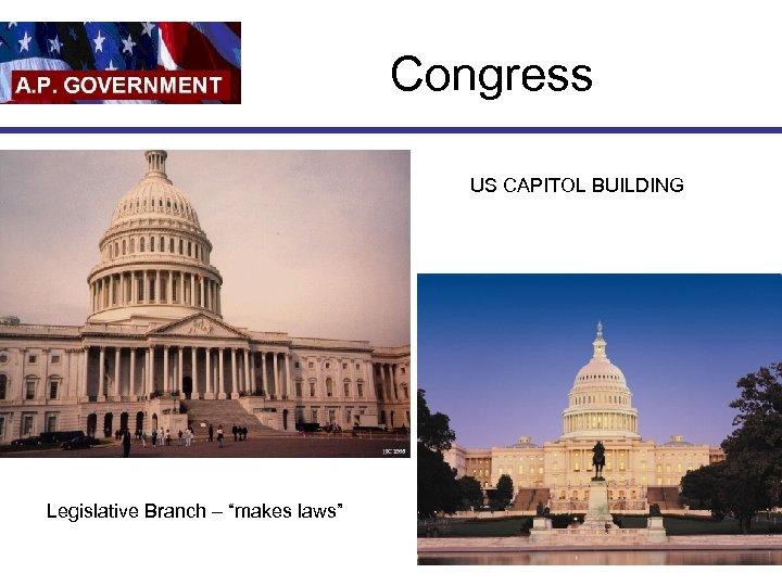 """Congress US CAPITOL BUILDING Legislative Branch – """"makes laws"""""""