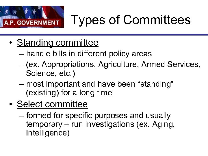 Types of Committees • Standing committee – handle bills in different policy areas –