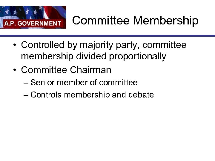 Committee Membership • Controlled by majority party, committee membership divided proportionally • Committee Chairman
