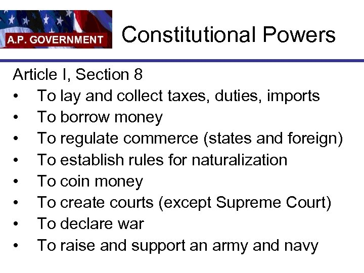 Constitutional Powers Article I, Section 8 • To lay and collect taxes, duties, imports