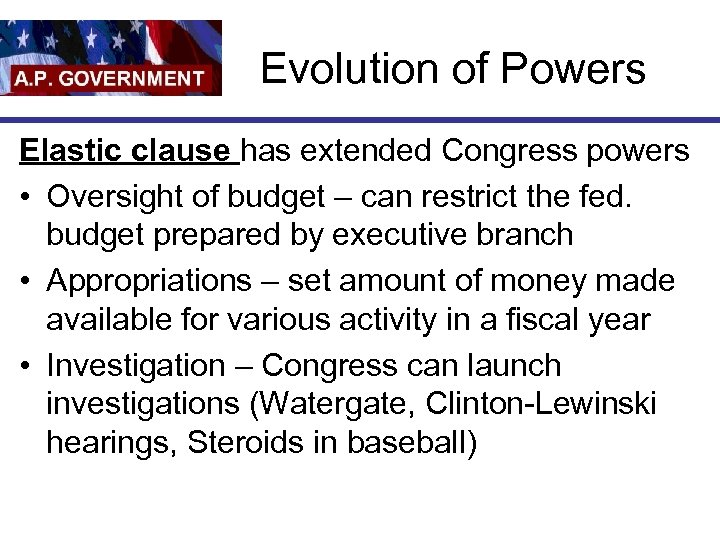 Evolution of Powers Elastic clause has extended Congress powers • Oversight of budget –