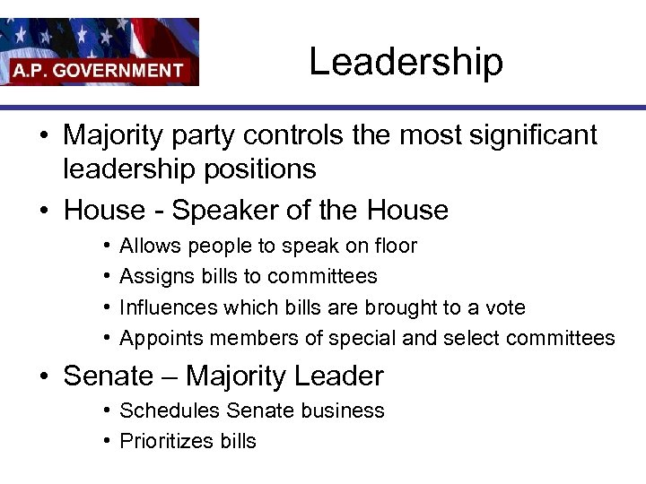 Leadership • Majority party controls the most significant leadership positions • House - Speaker