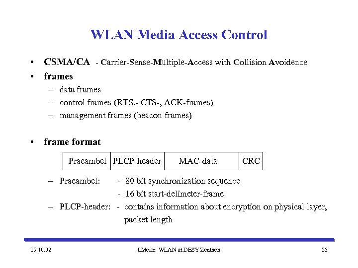 WLAN Media Access Control • CSMA/CA - Carrier-Sense-Multiple-Access with Collision Avoidence • frames –