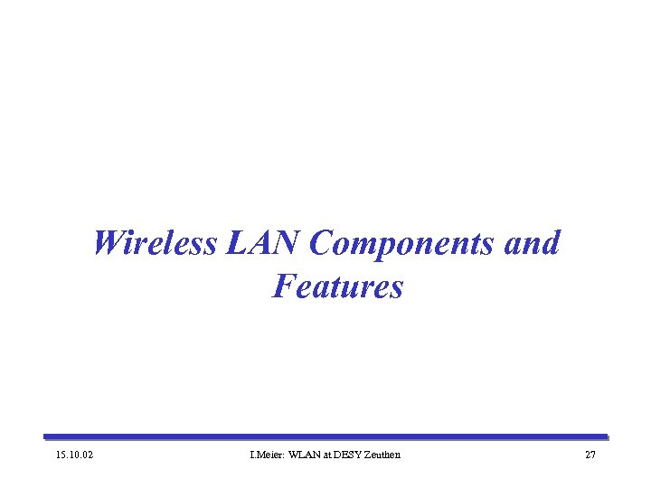 Wireless LAN Components and Features 15. 10. 02 I. Meier: WLAN at DESY Zeuthen