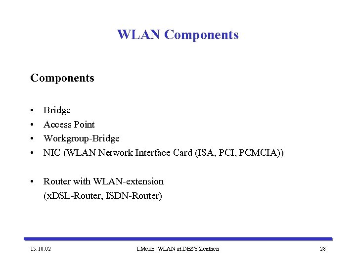 WLAN Components • • Bridge Access Point Workgroup-Bridge NIC (WLAN Network Interface Card (ISA,