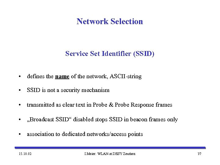 Network Selection Service Set Identifier (SSID) • defines the name of the network, ASCII-string