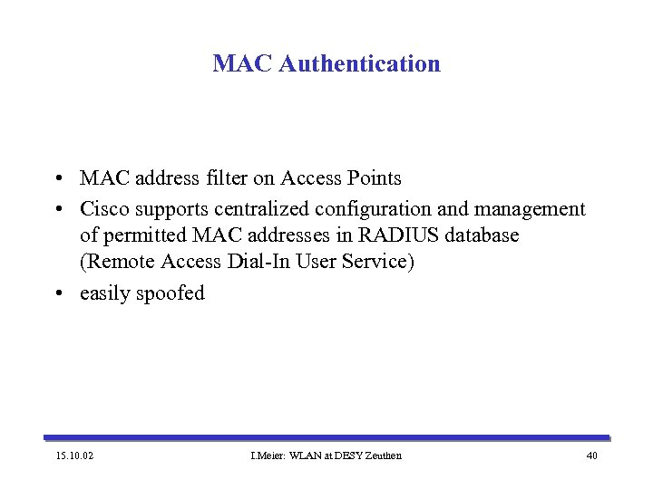 MAC Authentication • MAC address filter on Access Points • Cisco supports centralized configuration