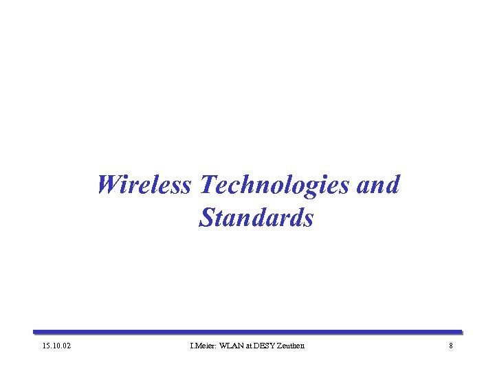 Wireless Technologies and Standards 15. 10. 02 I. Meier: WLAN at DESY Zeuthen 8