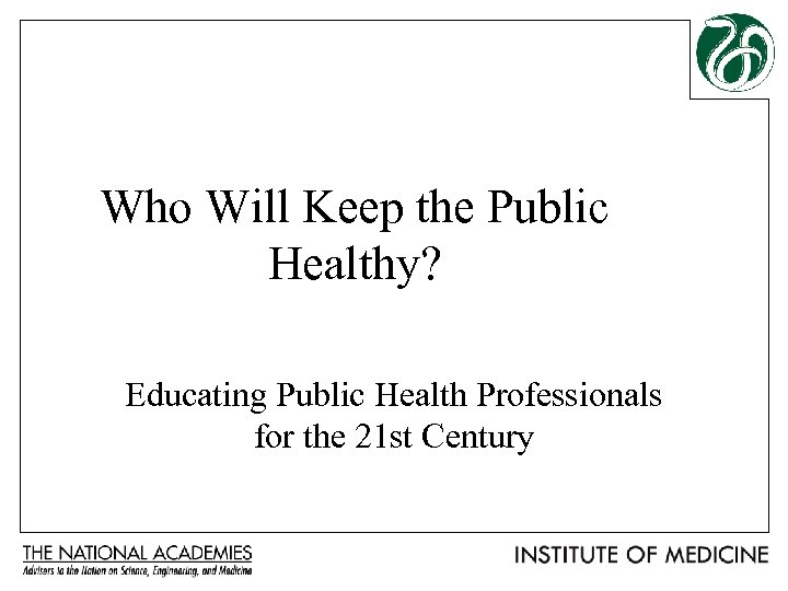 Who Will Keep the Public Healthy? Educating Public Health Professionals for the 21 st