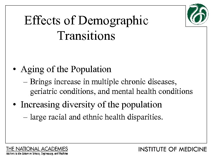 Effects of Demographic Transitions • Aging of the Population – Brings increase in multiple