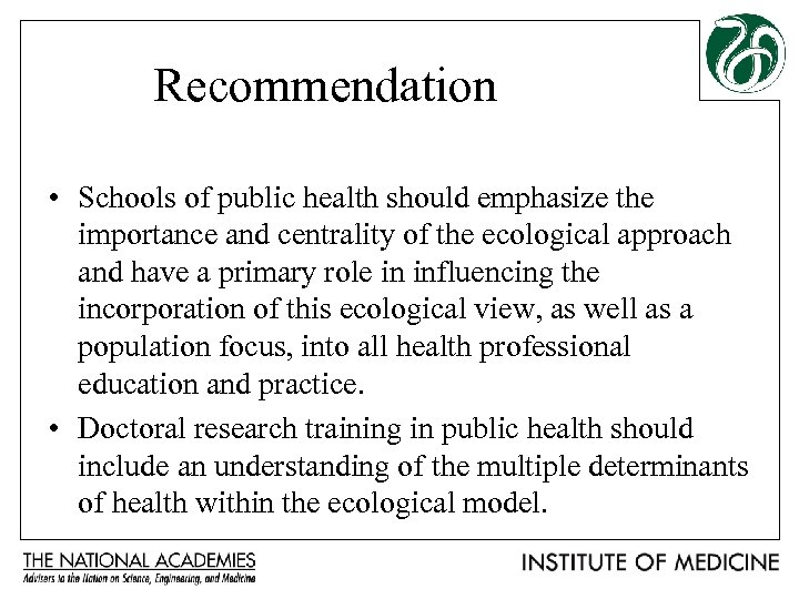 Recommendation • Schools of public health should emphasize the importance and centrality of the