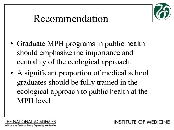 Recommendation • Graduate MPH programs in public health should emphasize the importance and centrality