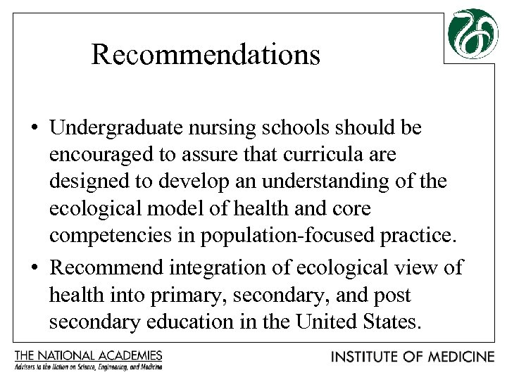 Recommendations • Undergraduate nursing schools should be encouraged to assure that curricula are designed