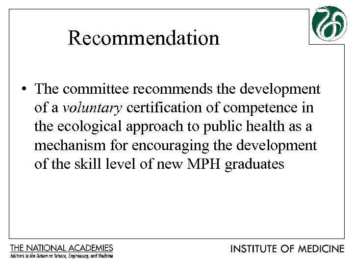 Recommendation • The committee recommends the development of a voluntary certification of competence in