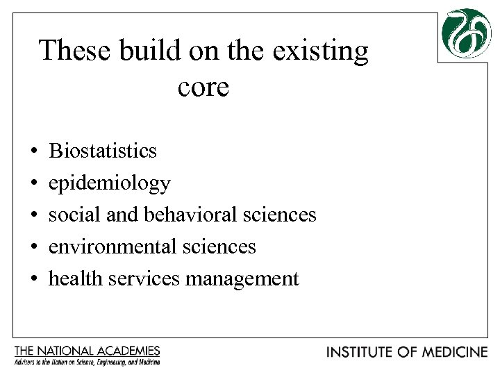These build on the existing core • • • Biostatistics epidemiology social and behavioral