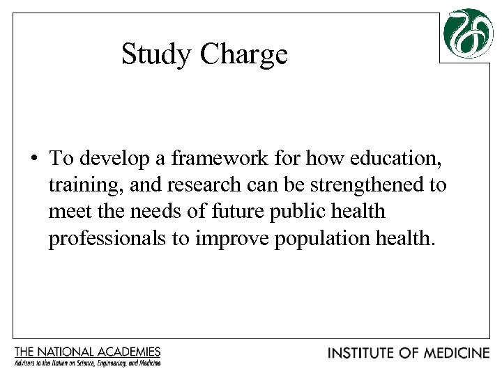 Study Charge • To develop a framework for how education, training, and research can