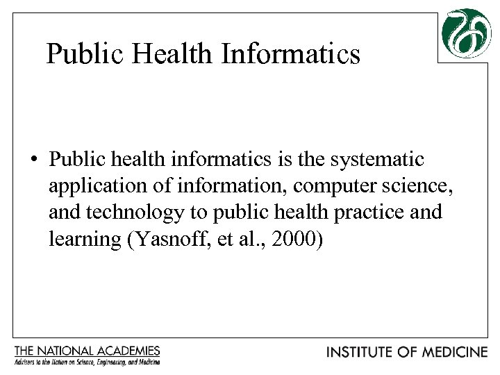 Public Health Informatics • Public health informatics is the systematic application of information, computer