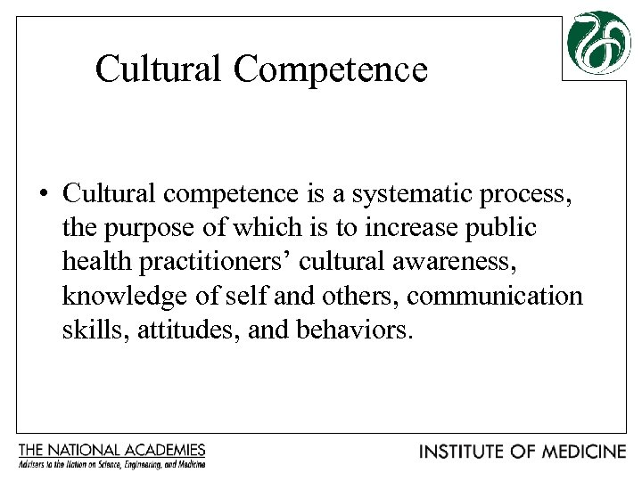 Cultural Competence • Cultural competence is a systematic process, the purpose of which is