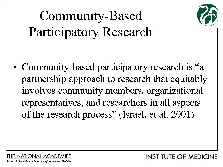 """Community-Based Participatory Research • Community-based participatory research is """"a partnership approach to research that"""