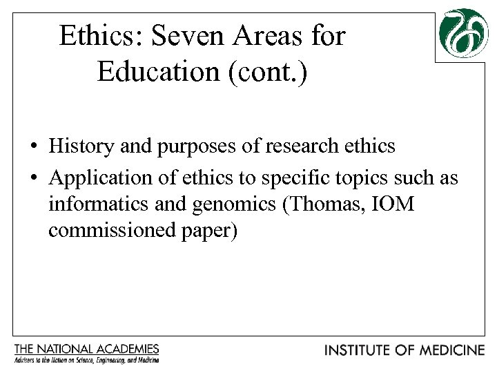 Ethics: Seven Areas for Education (cont. ) • History and purposes of research ethics
