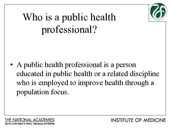 Who is a public health professional? • A public health professional is a person