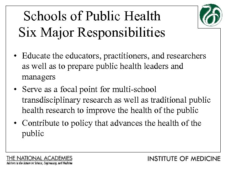 Schools of Public Health Six Major Responsibilities • Educate the educators, practitioners, and researchers