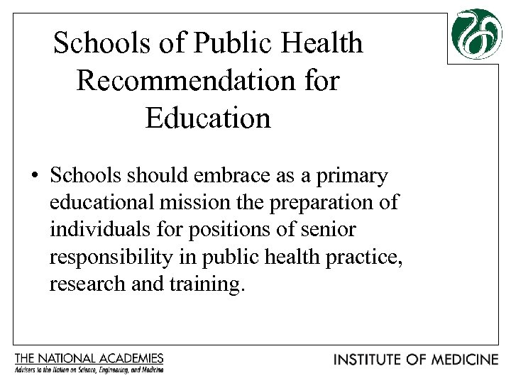 Schools of Public Health Recommendation for Education • Schools should embrace as a primary