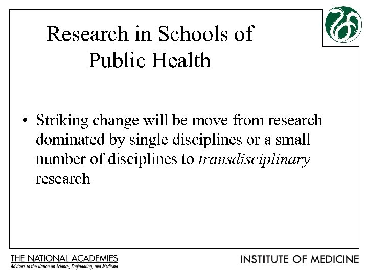 Research in Schools of Public Health • Striking change will be move from research