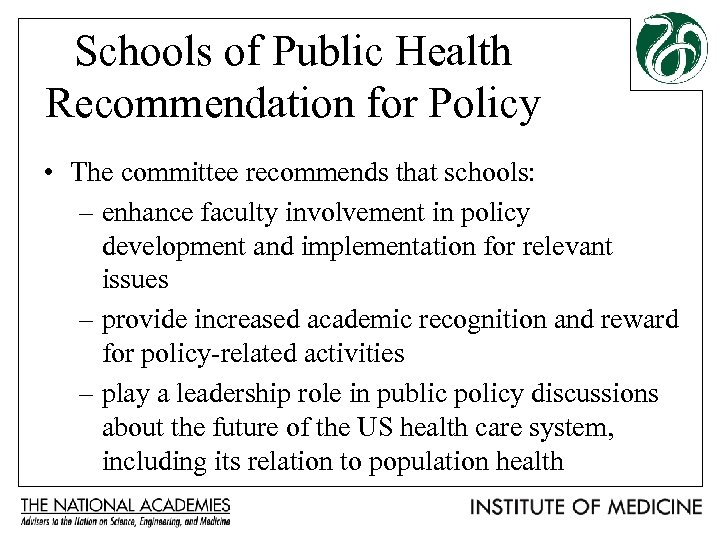 Schools of Public Health Recommendation for Policy • The committee recommends that schools: –