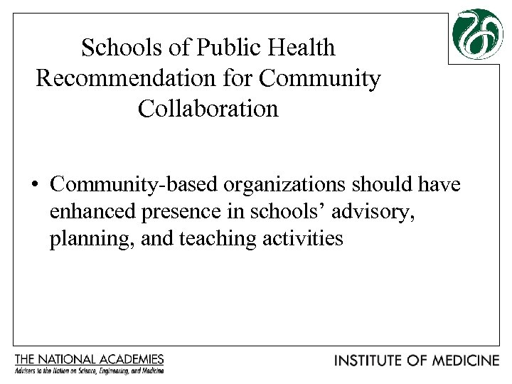 Schools of Public Health Recommendation for Community Collaboration • Community-based organizations should have enhanced