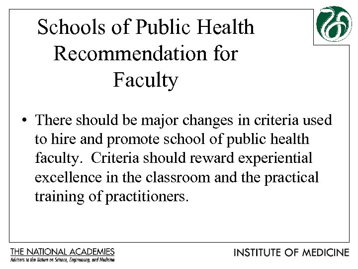 Schools of Public Health Recommendation for Faculty • There should be major changes in