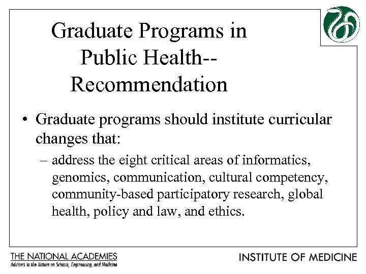Graduate Programs in Public Health-Recommendation • Graduate programs should institute curricular changes that: –