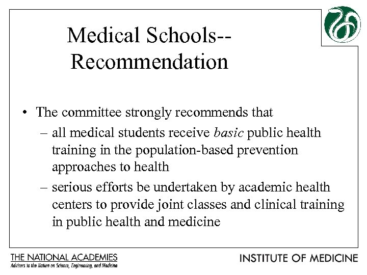 Medical Schools-Recommendation • The committee strongly recommends that – all medical students receive basic