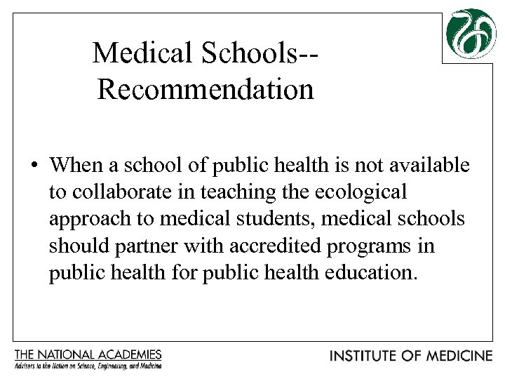 Medical Schools-Recommendation • When a school of public health is not available to collaborate