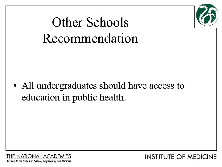 Other Schools Recommendation • All undergraduates should have access to education in public health.