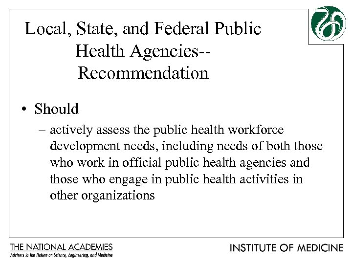 Local, State, and Federal Public Health Agencies-Recommendation • Should – actively assess the public
