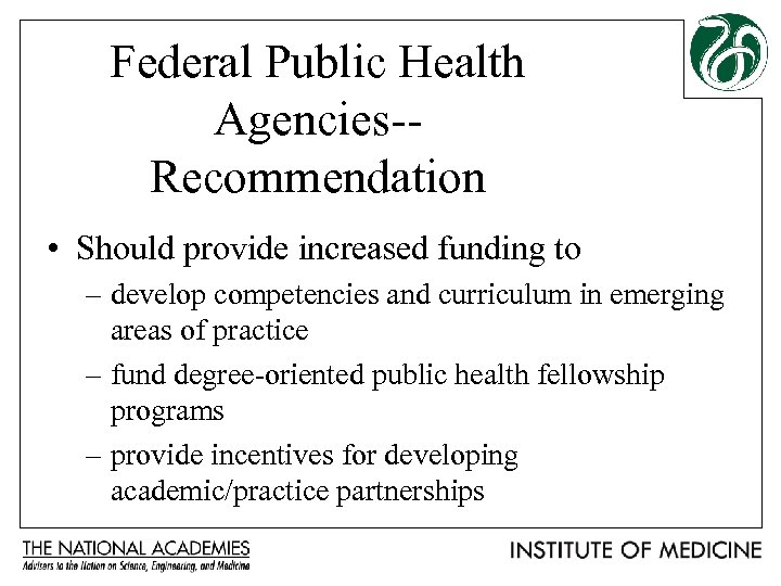 Federal Public Health Agencies-Recommendation • Should provide increased funding to – develop competencies and