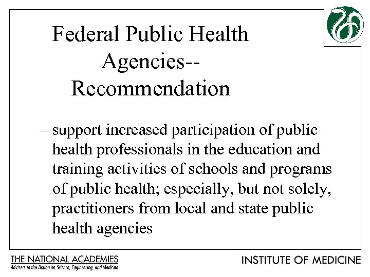 Federal Public Health Agencies-Recommendation – support increased participation of public health professionals in the