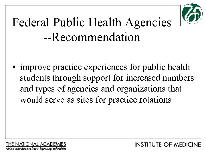 Federal Public Health Agencies --Recommendation • improve practice experiences for public health students through