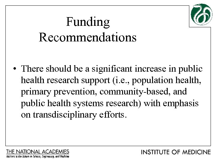Funding Recommendations • There should be a significant increase in public health research support