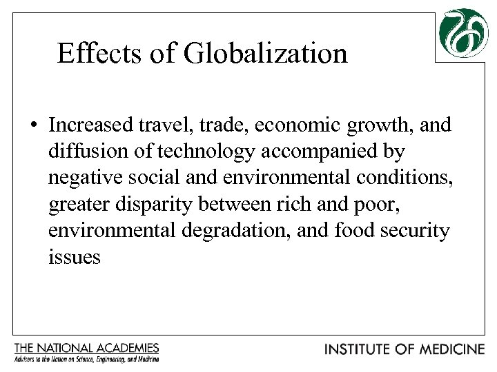 Effects of Globalization • Increased travel, trade, economic growth, and diffusion of technology accompanied