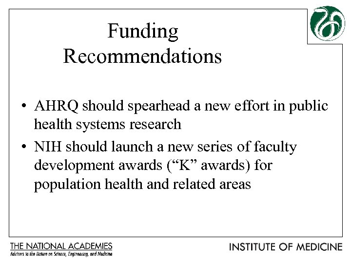 Funding Recommendations • AHRQ should spearhead a new effort in public health systems research