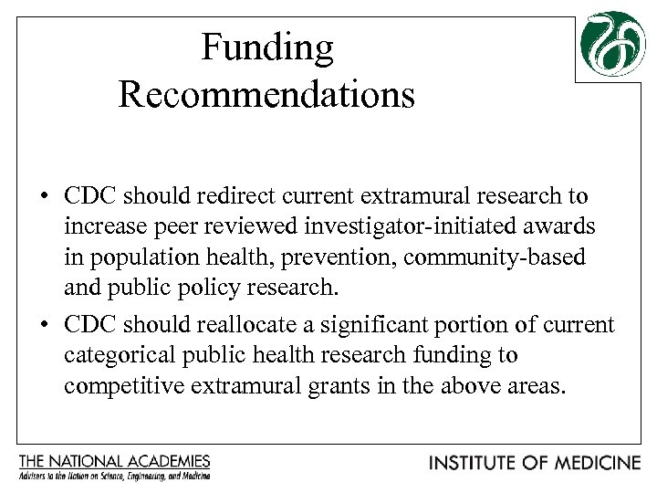 Funding Recommendations • CDC should redirect current extramural research to increase peer reviewed investigator-initiated