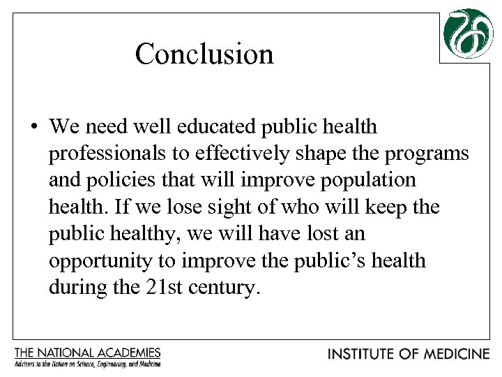 Conclusion • We need well educated public health professionals to effectively shape the programs