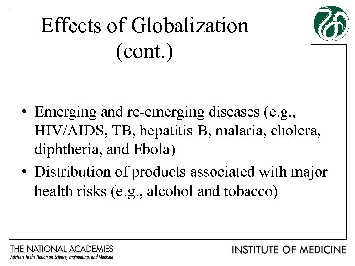 Effects of Globalization (cont. ) • Emerging and re-emerging diseases (e. g. , HIV/AIDS,