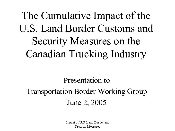 The Cumulative Impact of the U. S. Land Border Customs and Security Measures on