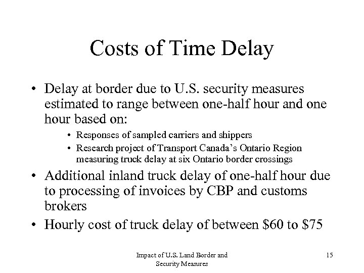 Costs of Time Delay • Delay at border due to U. S. security measures