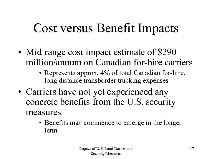 Cost versus Benefit Impacts • Mid-range cost impact estimate of $290 million/annum on Canadian